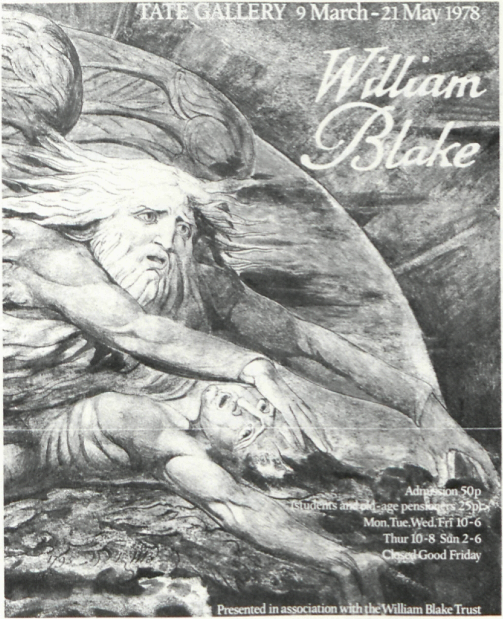 TATE GALLERY 9 March - 21 May 1978                     	William                     	Blake                     	                     	Admission 50p                     	(students and old-age pensioners 25p)                     	Mon. Tue. Wed. Fri 10-6                     	Thur 10-8 Sun 2-6                     	Closed Good Friday                     	                     	1795 WB 						                    	                     	Presented in association with the William Blake Trust